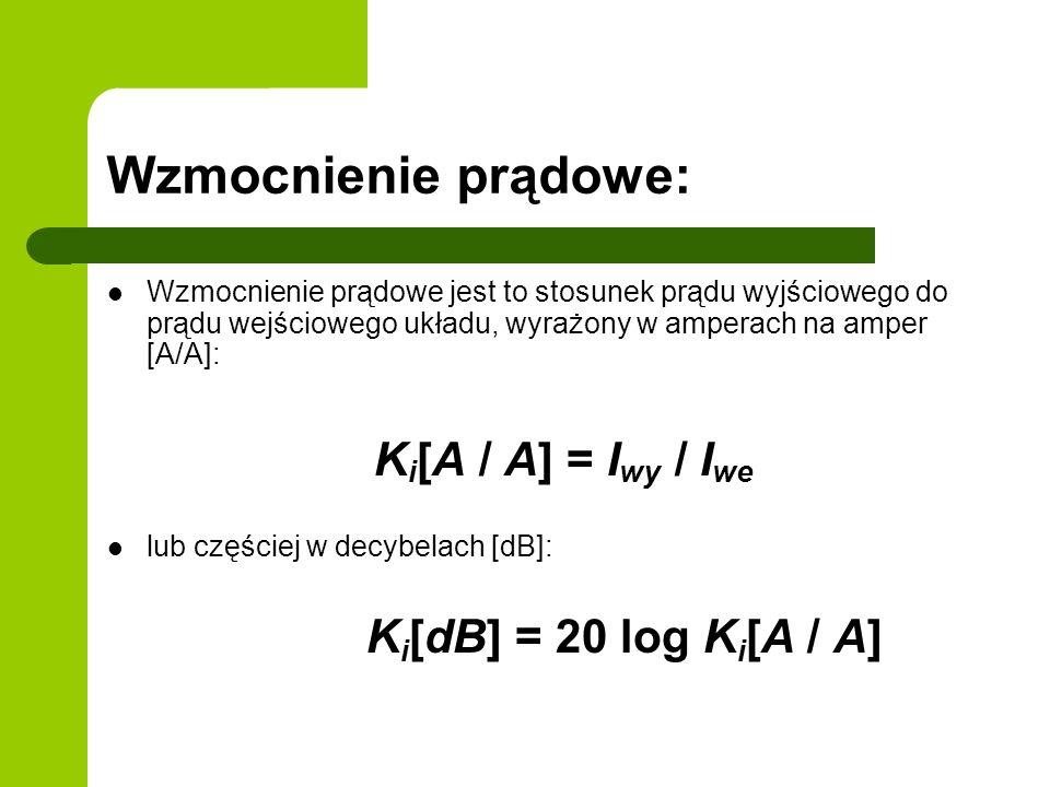 Wzmocnienie prądowe: Ki[dB] = 20 log Ki[A / A] Ki[A / A] = Iwy / Iwe
